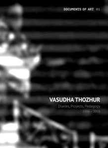 Vasudha Thozhur: Diaries, Projects, Pedagogy 1998–2018
